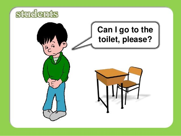 Can I go to the toilet, please?