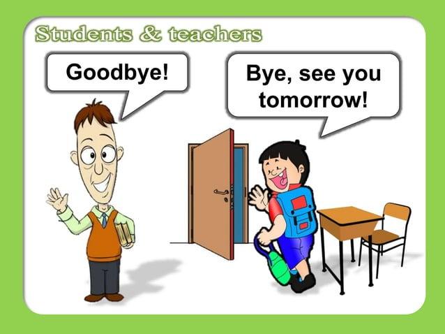 Bye, see you tomorrow! Goodbye!