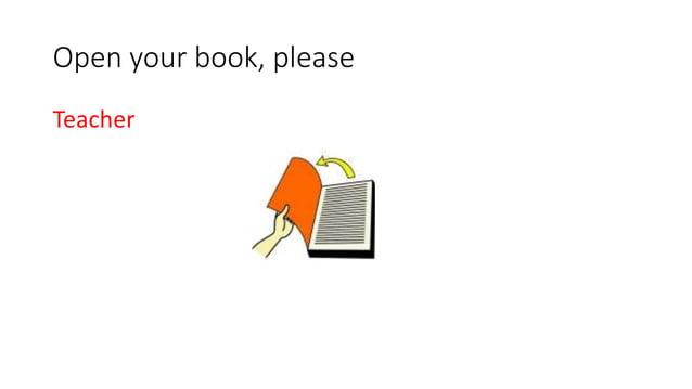 Open your book, please Teacher