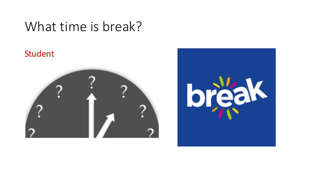 What time is break? Student