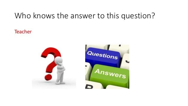Who knows the answer to this question? Teacher