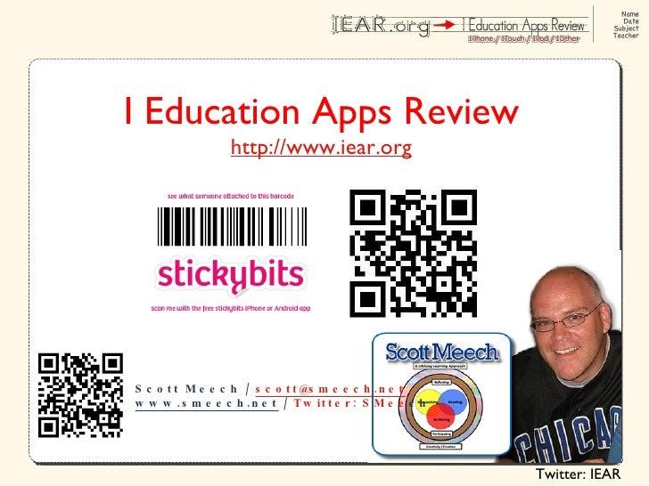 Scott Meech /  [email_address]   www.smeech.net  /  Twitter: SMee ch I Education Apps Review http://www.iear.org