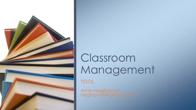 TESOL Amin Neghavati neghavati@gmail.com Classroom Management