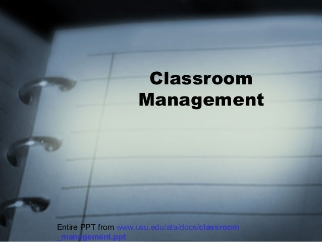 Classroom Management Entire PPT from www.usu.edu/ata/docs/classroom _management.ppt