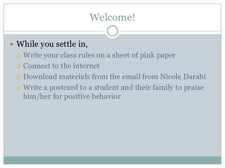 Welcome! While you settle in,  Write your class rules on a sheet of pink paper  Connect to the internet  Download mate...
