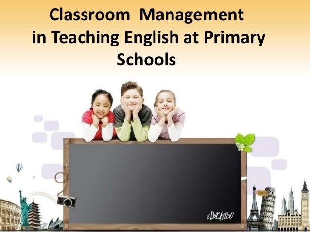Classroom Managementin Teaching English at Primary           Schools