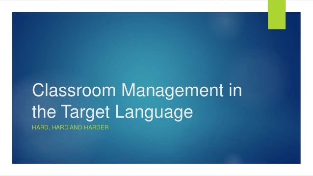 Classroom Management in the Target Language HARD, HARD AND HARDER