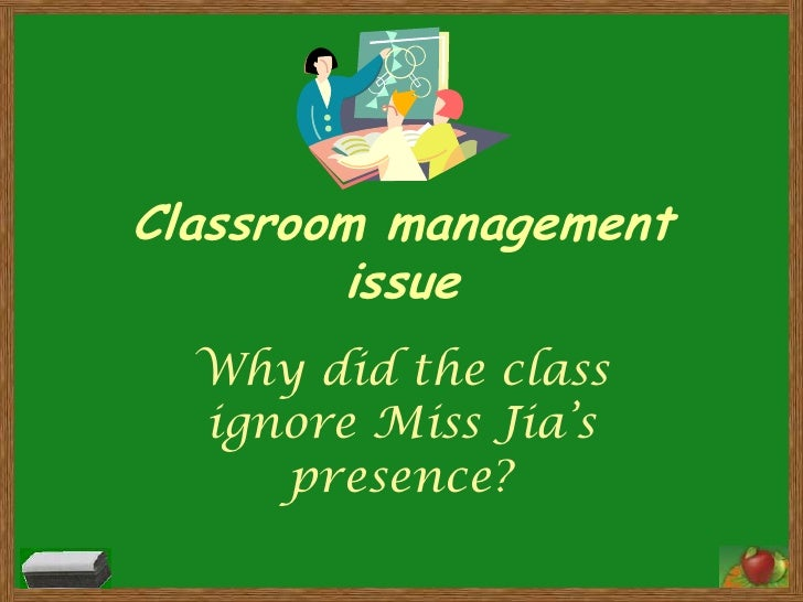 Classroom management issue<br />Why did the class ignore Miss Jia's presence?<br />