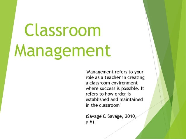 "Classroom Management ""Management refers to your role as a teacher in creating a classroom environment where success is pos..."