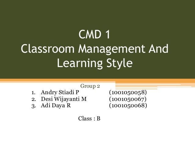 CMD 1Classroom Management And       Learning Style                 Group 2 1. Andry Stiadi P           (1001050058) 2. Des...