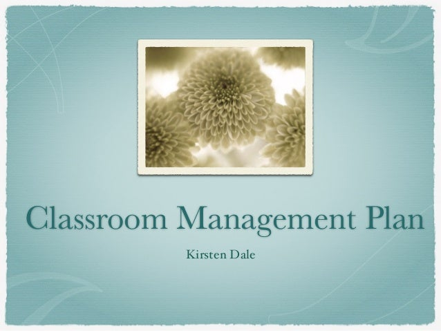 Classroom Management Plan! Kirsten Dale!