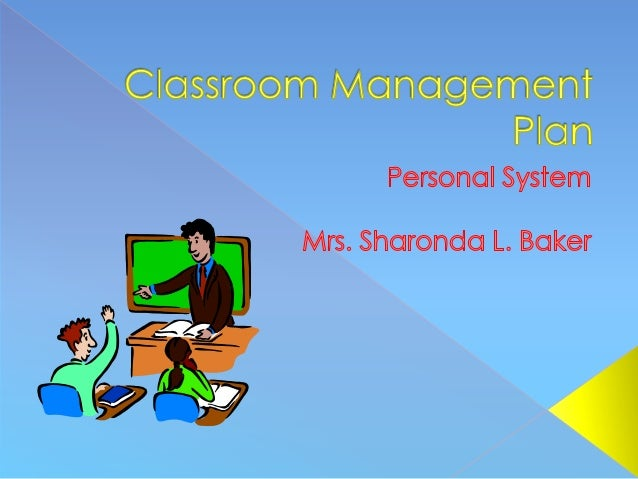personal classroom management plan My personal classroom management plan for this benchmark assignment, you will assemble your personal, comprehensive classroom management plan for the students in the class profile.