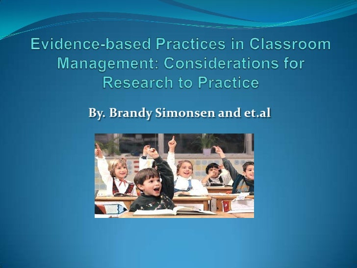 Evidence-based Practices in Classroom Management: Considerations for Research to Practice<br />By. Brandy Simonsen and et....