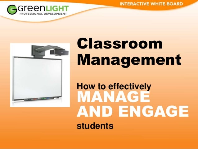 Classroom Management How to effectively MANAGE AND ENGAGE students