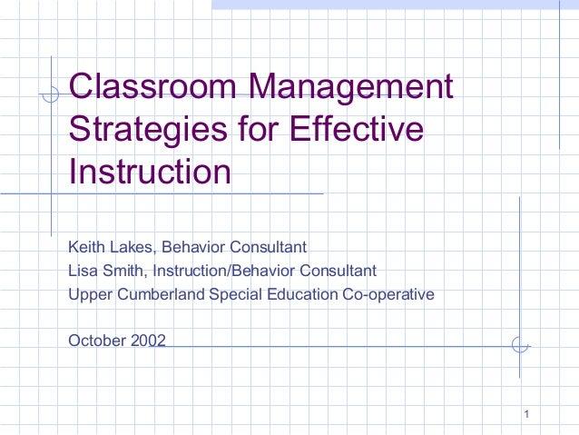 1 Classroom Management Strategies for Effective Instruction Keith Lakes, Behavior Consultant Lisa Smith, Instruction/Behav...
