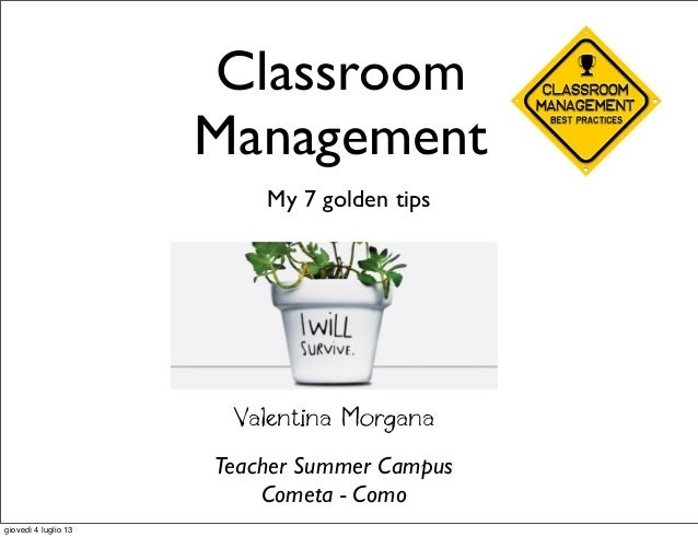 Classroom Management My 7 golden tips Valentina Morgana Teacher Summer Campus Cometa - Como giovedì 4 luglio 13
