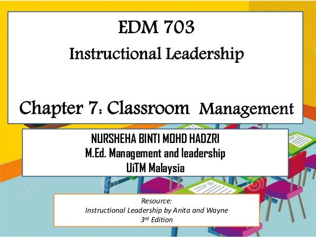 EDM 703 Instructional Leadership Chapter 7: Classroom Management NURSHEHA BINTI MOHD HADZRI M.Ed. Management and leadershi...
