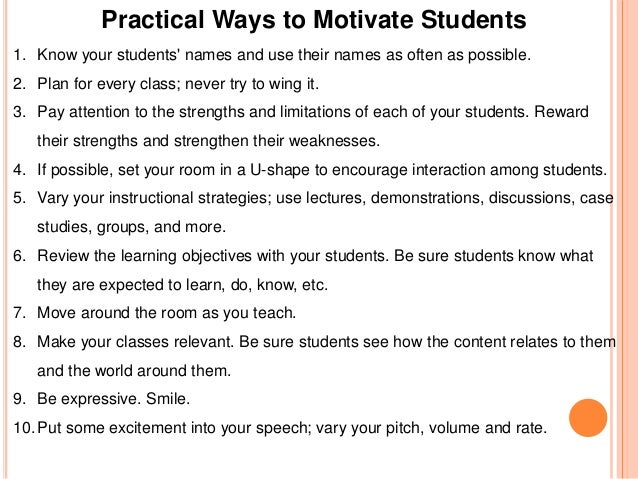 motivation for students in the classroom Helping students become motivated learners fundamentally, the process of motivation stems from stimulation, which in turn is followed by an emotional reaction that leads to a specific behavioral response in the classroom, if a student's behavior is regarded as desirable and is rewarded, the positive reinforcement stimulates the student to.