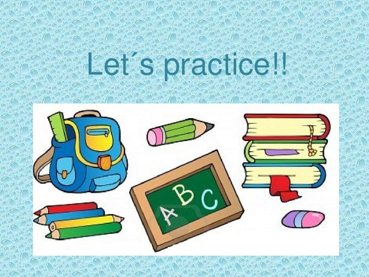Let´s practice!!