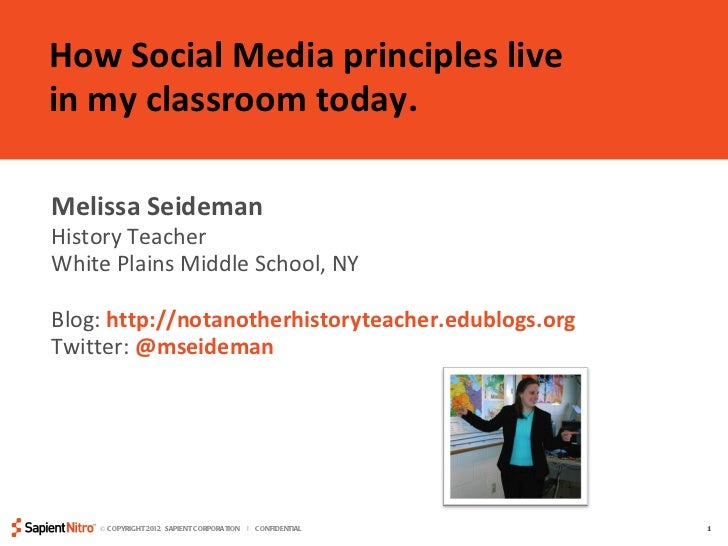 How Social Media principles live  in my classroom today. Melissa Seideman  History Teacher White Plains Middle School, NY ...