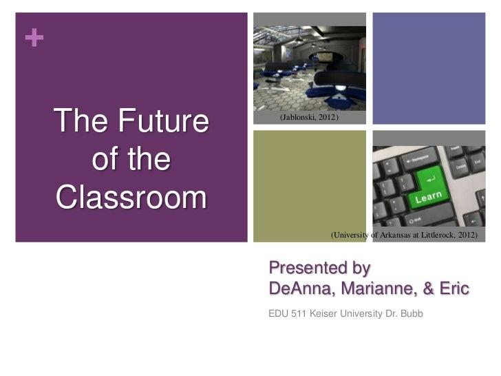 +    The Future     (Jablonski, 2012)      of the    Classroom                                 (University of Arkansas at ...
