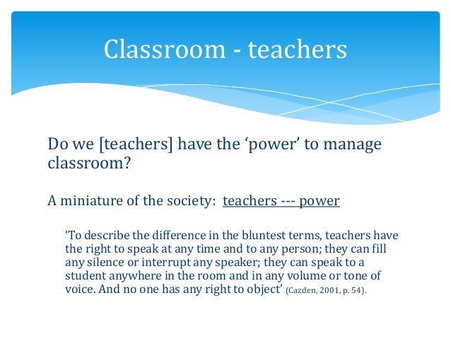 Do we [teachers] have the 'power' to manage classroom? A miniature of the society: teachers --- power 'To describe the dif...
