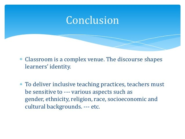 Classroom is a complex venue. The discourse shapes learners' identity. To deliver inclusive teaching practices, teachers m...