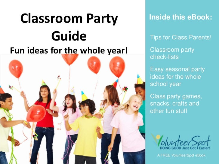 ClassParents  ClassroomParty              Inside this eBook:       Guide                    Tips for Class Parents!Fun...
