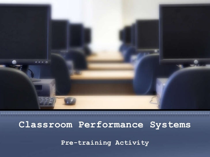 Classroom Performance Systems Pre-training Activity