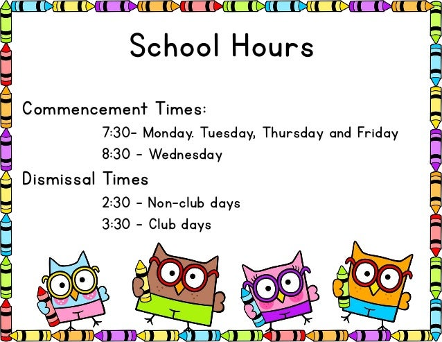 School Hours Commencement Times: 7:30- Monday. Tuesday, Thursday and Friday 8:30 – Wednesday Dismissal Times 2:30 – Non-cl...