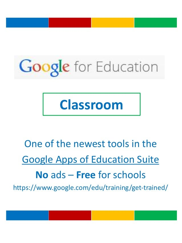 Classroom One of the newest tools in the Google Apps of Education Suite No ads – Free for schools https://www.google.com/e...