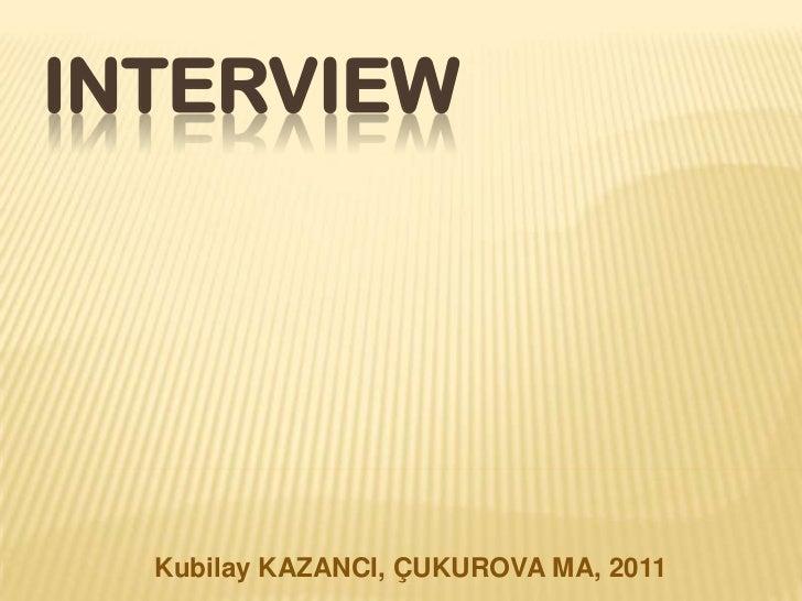 INTERVIEW  Kubilay KAZANCI, ÇUKUROVA MA, 2011