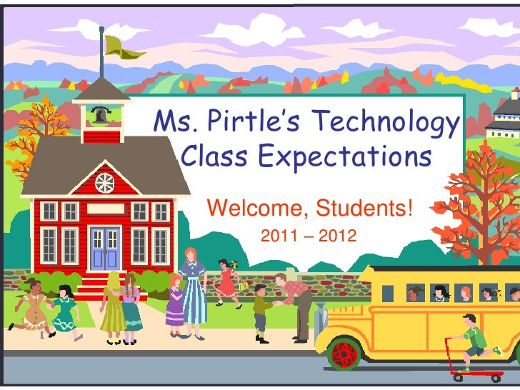 Ms. Pirtle's Technology Class Expectations<br />Welcome, Students!<br />2011 – 2012<br />