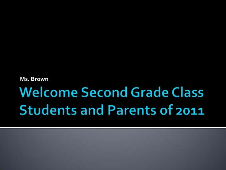 Welcome Second Grade Class Students and Parents of 2011<br />Ms. Brown<br />