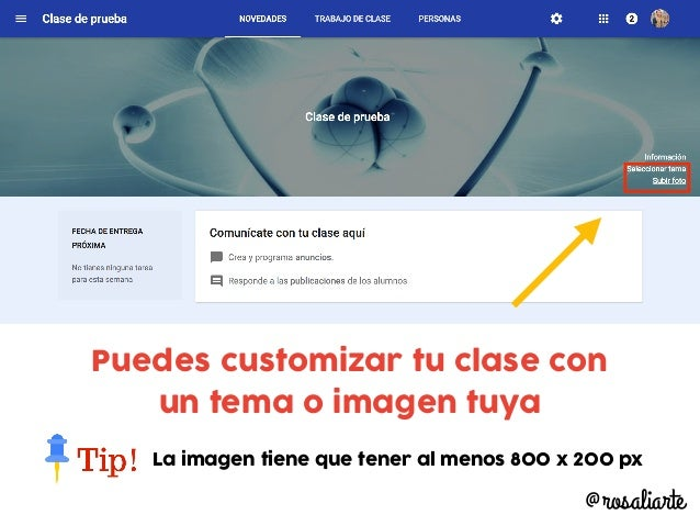 Puedes customizar tu clase con un tema o imagen tuya La imagen tiene que tener al menos 800 x 200 px @rosaliarte