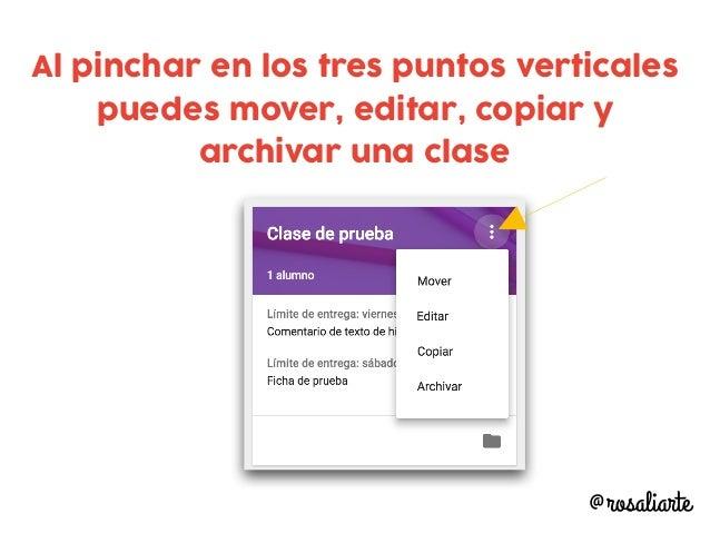 Al pinchar en los tres puntos verticales puedes mover, editar, copiar y archivar una clase @rosaliarte