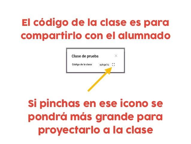El código de la clase es para compartirlo con el alumnado Si pinchas en ese icono se pondrá más grande para proyectarlo a ...