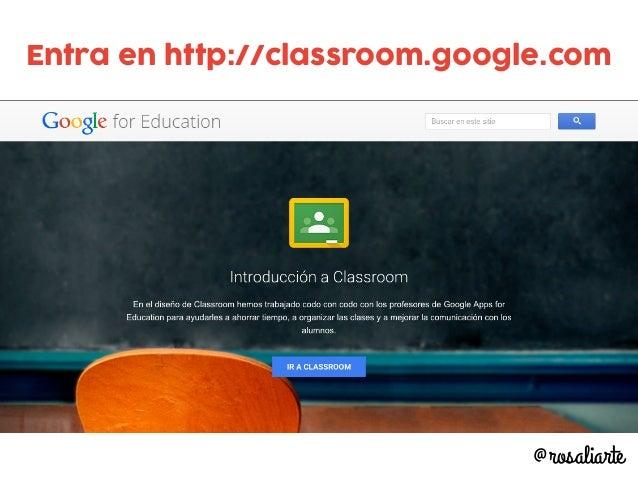 Entra en http://classroom.google.com @rosaliarte