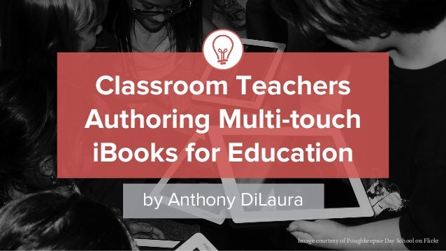 Classroom Teachers Authoring Multi-touch iBooks for Education by Anthony DiLaura Image courtesy of Poughkeepsie Day School...