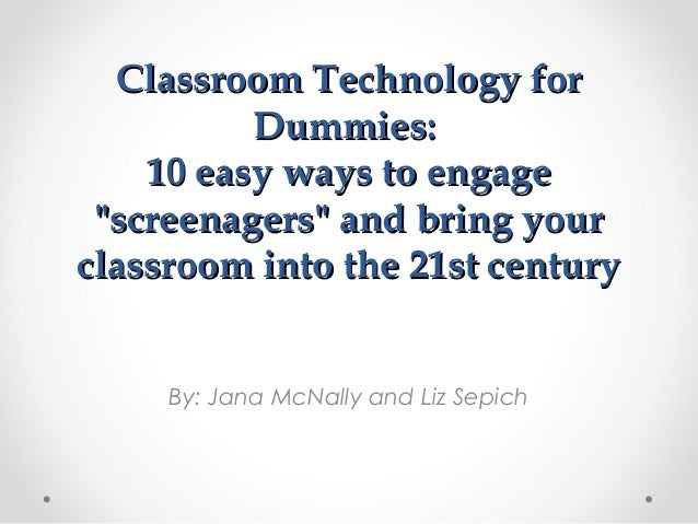 """Classroom Technology forClassroom Technology for Dummies:Dummies: 10 easy ways to engage10 easy ways to engage """"screenager..."""