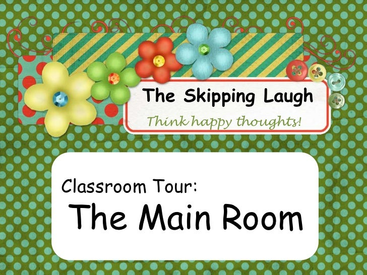 The Skipping Laugh         Think happy thoughts!Classroom Tour:The Main Room