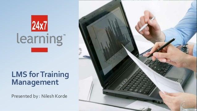 LMS forTrainingManagementPresented by : Nilesh Korde