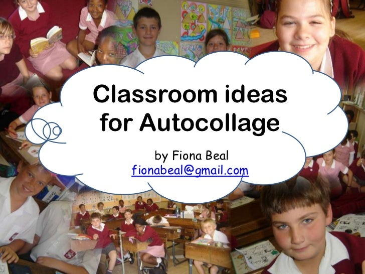 Classroom ideasfor Autocollage       by Fiona Beal   fionabeal@gmail.com