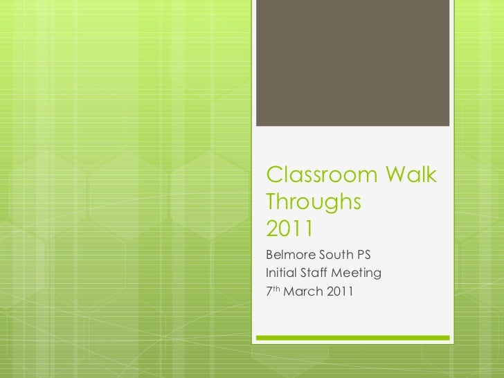 Classroom Walk Throughs 2011 Belmore South PS Initial Staff Meeting 7 th  March 2011