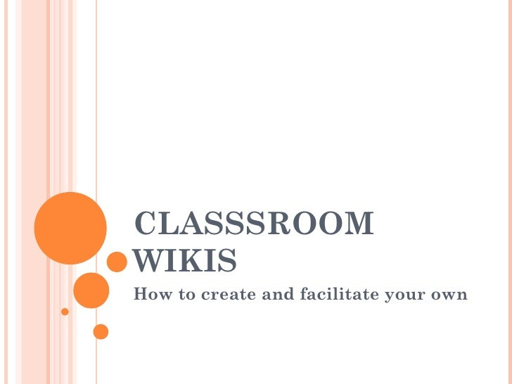 CLASSSROOMWIKISHow to create and facilitate your own