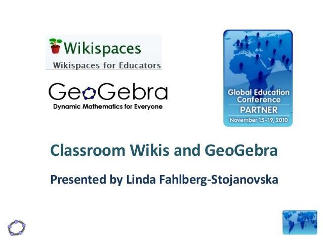Classroom Wikis and GeoGebra Presented by Linda Fahlberg-Stojanovska