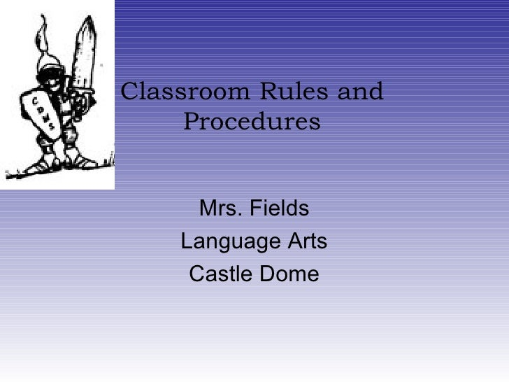 Classroom Rules and     Procedures      Mrs. Fields    Language Arts     Castle Dome