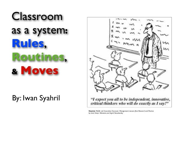 Classroom as a system: Rules, Routines, & Moves By: Iwan Syahril Source: Middle and Secondary Classroom Management: Lesson...