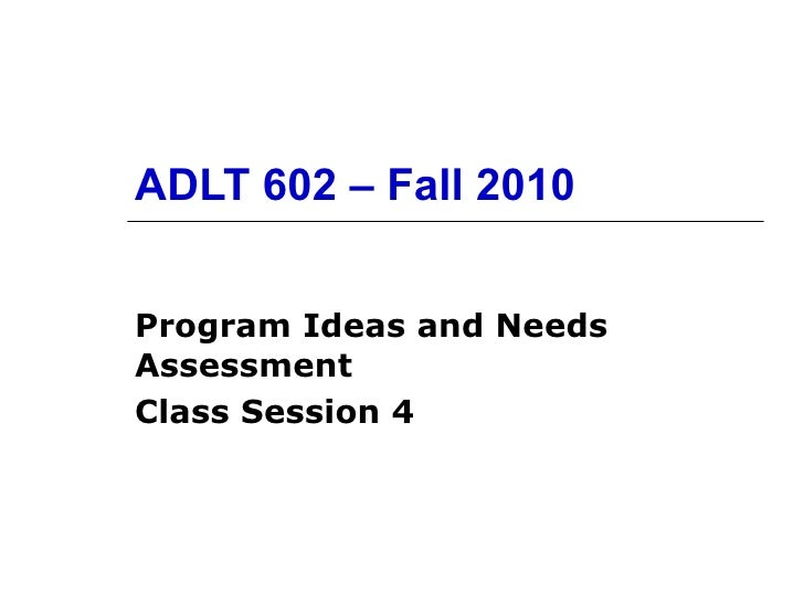 ADLT 602 – Fall 2010 Program Ideas and Needs Assessment Class Session 4