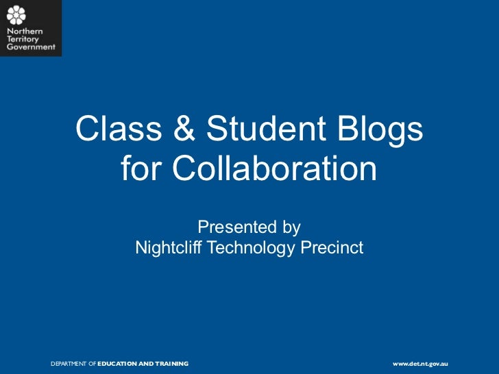 Class & Student Blogs         for Collaboration                              Presented by                     Nightcliff T...